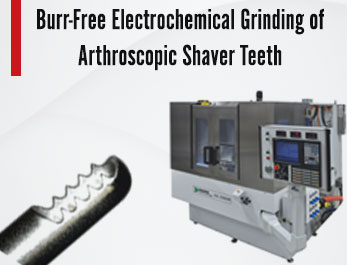 Case Study, Burr-Free Grinding of Arthroscopic Shaver Teeth on the Tridex Technology Electrochemical Surface Grinders